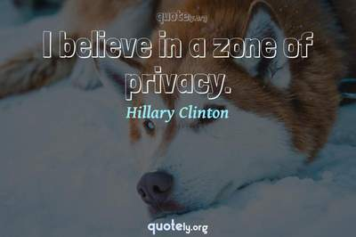 Photo Quote of I believe in a zone of privacy.