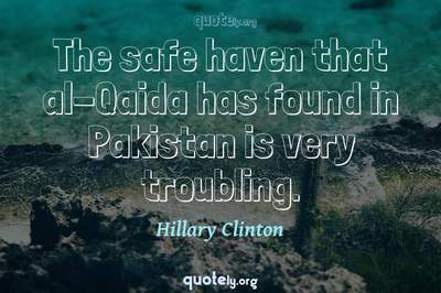 Photo Quote of The safe haven that al-Qaida has found in Pakistan is very troubling.