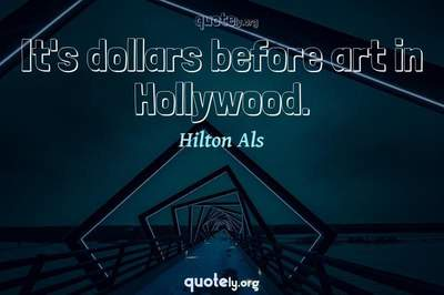 Photo Quote of It's dollars before art in Hollywood.