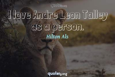 Photo Quote of I love Andre Leon Talley as a person.