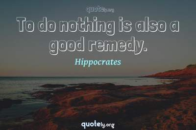 Photo Quote of To do nothing is also a good remedy.