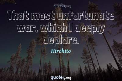 Photo Quote of That most unfortunate war, which I deeply deplore.