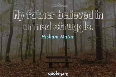 Photo Quote of My father believed in armed struggle.