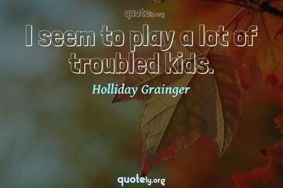 Photo Quote of I seem to play a lot of troubled kids.