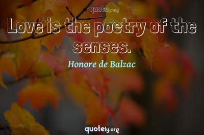 Photo Quote of Love is the poetry of the senses.