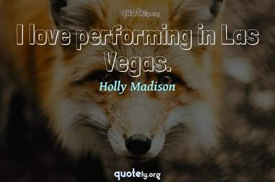 Photo Quote of I love performing in Las Vegas.