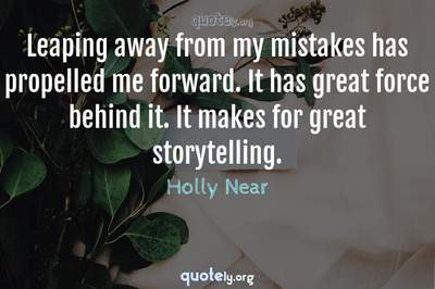 Photo Quote of Leaping away from my mistakes has propelled me forward. It has great force behind it. It makes for great storytelling.