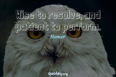 Photo Quote of Wise to resolve, and patient to perform.