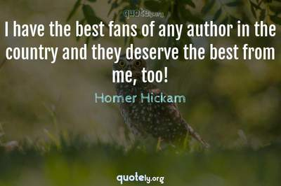 Photo Quote of I have the best fans of any author in the country and they deserve the best from me, too!