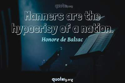 Photo Quote of Manners are the hypocrisy of a nation.