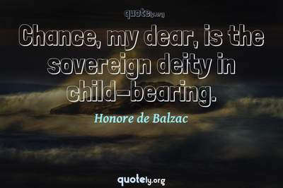 Photo Quote of Chance, my dear, is the sovereign deity in child-bearing.
