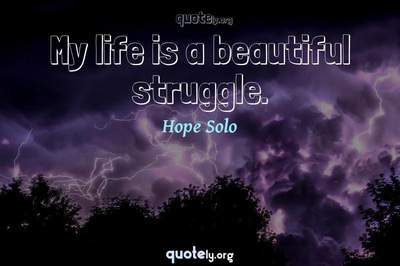 Photo Quote of My life is a beautiful struggle.
