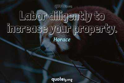 Photo Quote of Labor diligently to increase your property.