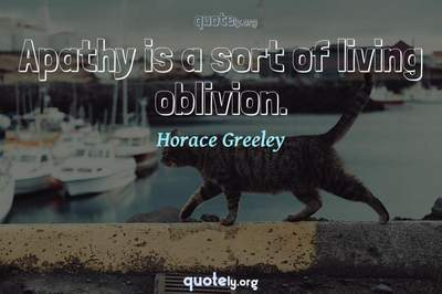 Photo Quote of Apathy is a sort of living oblivion.