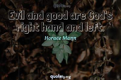 Photo Quote of Evil and good are God's right hand and left.