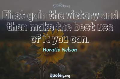 Photo Quote of First gain the victory and then make the best use of it you can.