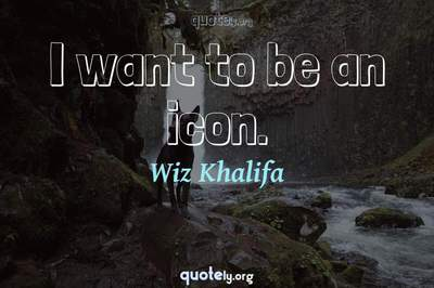 Photo Quote of I want to be an icon.