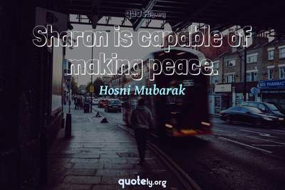 Photo Quote of Sharon is capable of making peace.