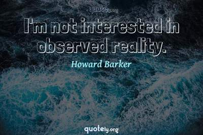 Photo Quote of I'm not interested in observed reality.