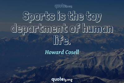 Photo Quote of Sports is the toy department of human life.
