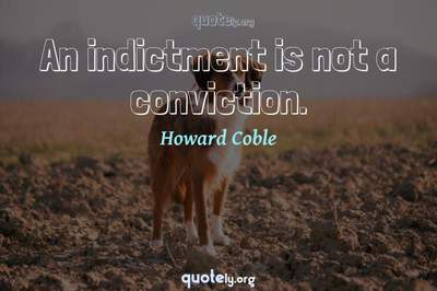 Photo Quote of An indictment is not a conviction.