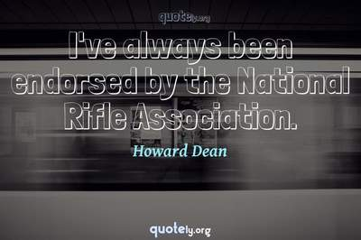 Photo Quote of I've always been endorsed by the National Rifle Association.