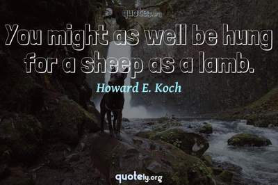 Photo Quote of You might as well be hung for a sheep as a lamb.