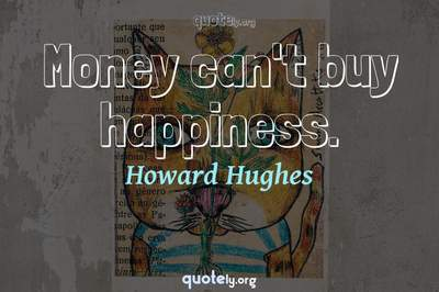 Photo Quote of Money can't buy happiness.