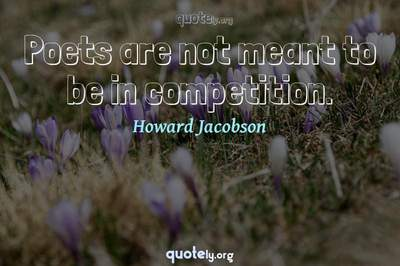 Photo Quote of Poets are not meant to be in competition.