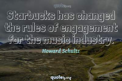 Photo Quote of Starbucks has changed the rules of engagement for the music industry.