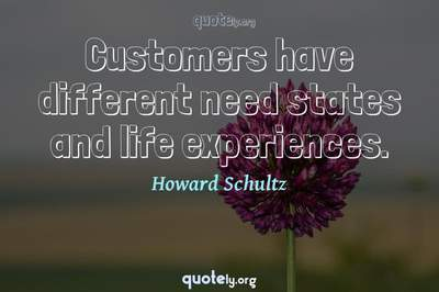 Photo Quote of Customers have different need states and life experiences.