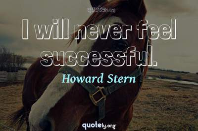 Photo Quote of I will never feel successful.