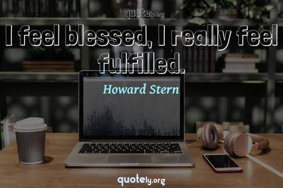 Photo Quote of I feel blessed, I really feel fulfilled.