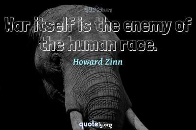 Photo Quote of War itself is the enemy of the human race.