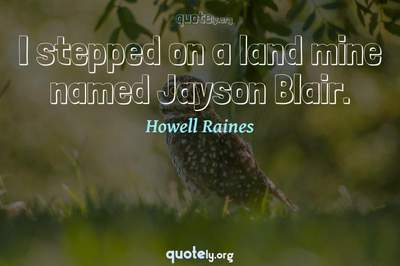 Photo Quote of I stepped on a land mine named Jayson Blair.