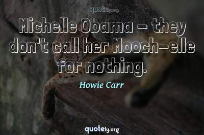 Photo Quote of Michelle Obama - they don't call her Mooch-elle for nothing.