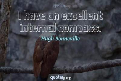 Photo Quote of I have an excellent internal compass.