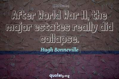 Photo Quote of After World War II, the major estates really did collapse.