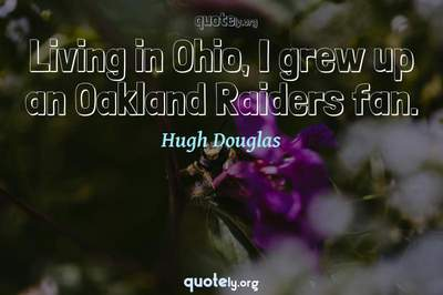 Photo Quote of Living in Ohio, I grew up an Oakland Raiders fan.