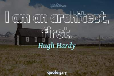 Photo Quote of I am an architect, first.