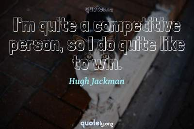 Photo Quote of I'm quite a competitive person, so I do quite like to win.