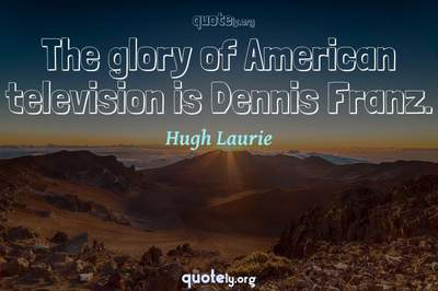 Photo Quote of The glory of American television is Dennis Franz.