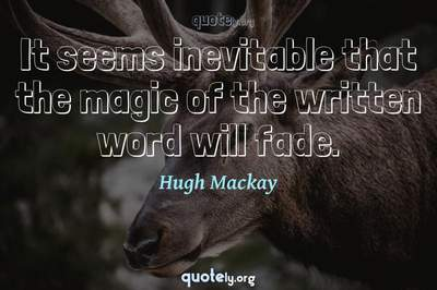 Photo Quote of It seems inevitable that the magic of the written word will fade.