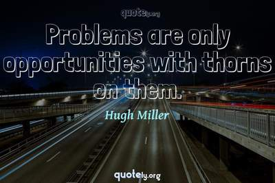 Photo Quote of Problems are only opportunities with thorns on them.