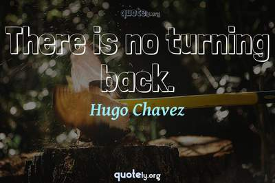 Photo Quote of There is no turning back.