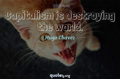 Photo Quote of Capitalism is destroying the world.