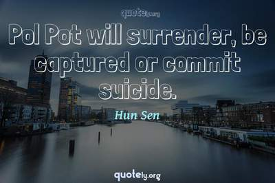 Photo Quote of Pol Pot will surrender, be captured or commit suicide.