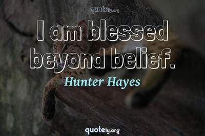 Photo Quote of I am blessed beyond belief.