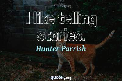Photo Quote of I like telling stories.