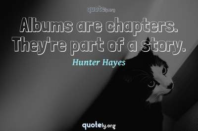 Photo Quote of Albums are chapters. They're part of a story.